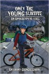 Only The Young Survive: An Apocalyptic Tale - Anthony Giangregorio