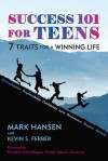 Success 101 for Teens: 7 Traits for a Winning Life - Mark Hansen, Kevin S. Ferber