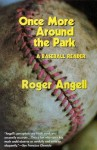 Once More Around the Park: A Baseball Reader - Roger Angell