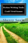 Fiction Writing Tools: Craft Vivid Scenes - Sherry Soule