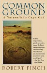 Common Ground: A Naturalist's Cape Cod - Robert Finch