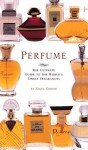 Perfume: The Ultimate Guide to the World's Finest Fragrances - Nigel Groom