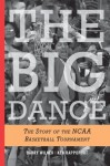 The Big Dance: The Story of the NCAA Basketball Tournament - Barry Wilner, Ken Rappoport
