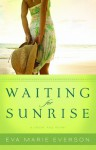 Waiting for Sunrise - Eva Marie Everson