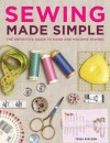 Sewing Made Simple: The Definitive Guide to Hand and Machine Sewing - Tessa Evelegh