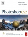 Photoshop CS2 Essential Skills [With CDROM] - Mark Galer, Philip Andrews