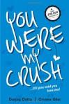 You Were My Crush!...till you said you love me! - Durjoy Datta, Orvana Ghai