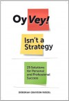 Oy Vey! Isn't a Strategy: 25 Solutions for Personal and Professional Success - Deborah Grayson Riegel