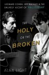 """The Holy or the Broken: Leonard Cohen, Jeff Buckley, and the Unlikely Ascent of """"Hallelujah"""" - Alan Light"""