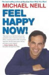 Feel Happy Now! - Michael Neill, Pert Ph.D., Candace B.