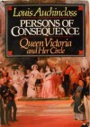 Persons of Consequence: Queen Victoria and Her Circle - Louis Auchincloss