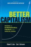Better Capitalism: Renewing the Entrepreneurial Strength of the American Economy - Robert E. Litan, Carl J. Schramm