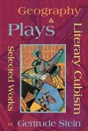Literary Cubism - Geography & Plays - Selected Works of Gertrude Stein - Gertrude Stein, Laura Bonds, Shawn Conners, Juan Gris