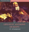 Life of St. Anthony of Egypt (Illustrated) - St. Athanasius, Philip Schaff, Charles River Editors, Henry Wace