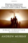 Deeper Christian Life (Masterpiece Collection) Large Print: Great Christian Classic - Andrew Murray