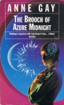 The Brooch Of Azure Midnight - Anne Gay
