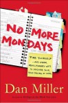 No More Mondays: Fire Yourself -- and Other Revolutionary Ways to Discover Your True Calling at Work - Dan Miller