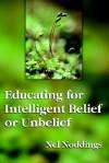 Educating for Intelligent Belief or Unbelief - Nel Noddings