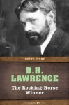 The Rocking-Horse Winner: Short Story - D.H. Lawrence
