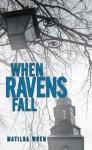When Ravens Fall - Matilda Wren
