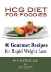 HCG Diet for Foodies: 40 Gourmet Recipes for Rapid Weight Loss - Mir Joffrey, Liz Scott