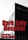 Dark Side Hospital: a novel - Charles Clark