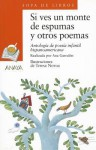 Si Ves Un Monte De Espumas Y Otros Poemas / If You See a Forest Of Foam and Other Poems: Antologia De Poesia Infantil Hispanoamericana / Anthology of Hispanicamerican ... Poetry (Sopa De Libros / Soup of Books) - Teresa Novoa