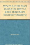 Where Are the Stars During the Day?: A Book about Stars (Discovery Readers) - Melvin A. Berger, Gilda Berger