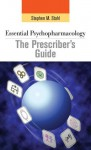 Essential Psychopharmacology: The Prescriber's Guide - Stephen M. Stahl, Meghan M. Grady, Nancy Muntner