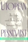 Utopian Pessimist: The Life and Thought of Simone Weil - David McLellan