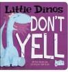 Little Dinos Don't Yell - Michael Dahl, Adam Record