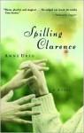 Spilling Clarence - Anne Ursu