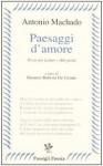 Paesaggi d'amore. Poesie per Leonor e altre poesie. - Antonio Machado