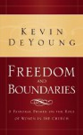 Freedom and Boundaries: A Pastoral Primer on the Role of Women in the Church - Kevin DeYoung