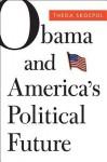 Obama and America's Political Future - Theda Skocpol, Daniel Carpenter, Larry M. Bartels