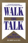 Walk The Talk...And Get The Results You Want - Eric Harvey, Al Lucia