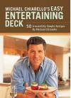 Michael Chiarello's Easy Entertaining Deck: 50 Irresistibly Simple Recipes - Michael Chiarello