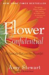 Flower Confidential: The Good, the Bad, and the Beautiful - Amy Stewart