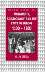 Monarchy, Aristocracy and State in Europe 1300-1800 (Historical Connections) - Hillay Zmora