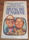 Bring Me Sunshine: A Harvest Of Morecambe And Wise - Eric Morecambe