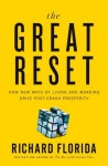The Great Reset: How New Ways of Living and Working Drive Post-Crash Prosperity - Richard Florida