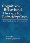 Cognitive-Behavioral Therapy for Refractory Cases Turning Failure Into Success - Dean McKay, Steven Taylor, Jonathan S. Abramowitz