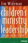 Children's Ministry Leadership: The You-Can-Do-It Guide - Jim Wideman