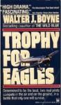Trophy for Eagles - Walter J. Boyne