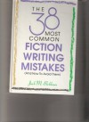 38 Most Common Fiction Writing Mistakes (And How to Avoid Them) - Jack M. Bickham, Bill Brohaugh, Sandy Conopeotis