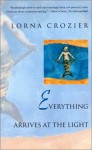 Everything Arrives at the Light - Lorna Crozier