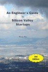 An Engineer's Guide to Silicon Valley Startups, 3rd Edition - Piaw Na