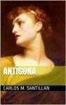 Antígona - Sófocles, Carlos M. Santillan
