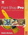 Paint Shop Pro 8: The Guide to Creating Professional Images - Robin Nichols