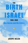 The Birth of Israel, 1945-1949: Ben-Gurion and His Critics - Joseph Heller